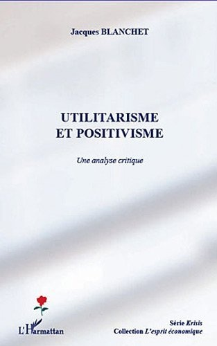 Utilitarisme et Positivisme une Analyse Critique de Jacques Blanchet, http://www.amazon.fr/dp/229655962X/ref=cm_sw_r_pi_dp_37pirb0CXEB3S