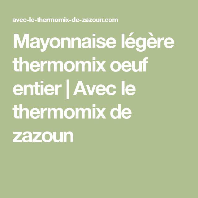 Mayonnaise légère  thermomix oeuf entier   Avec le thermomix de zazoun