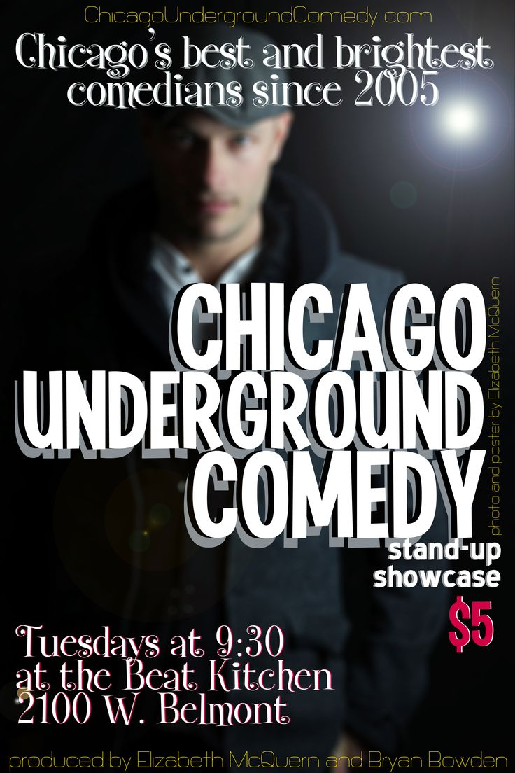 Chicago Underground Comedy $5, Tuesdays at 9:30 at the Beat Kitchen 2100 W. Belmont Chicago's Best and Brightest Comedians since 2005 photography and poster by Elizabeth McQuern http://www.chicagoundergroundcomedy.com/