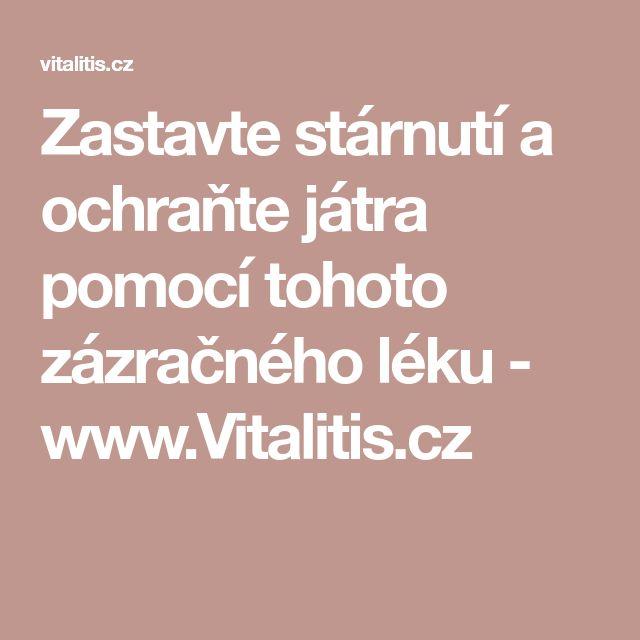 Zastavte stárnutí a ochraňte játra pomocí tohoto zázračného léku - www.Vitalitis.cz
