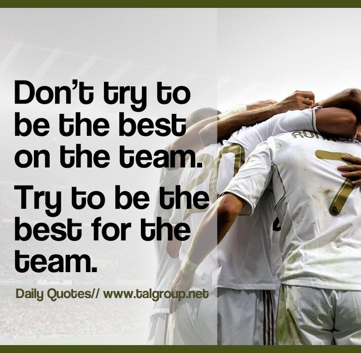 Career Lesson Don't try to be the best on the team. Try