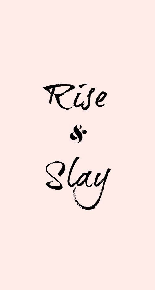 Rise and slay!