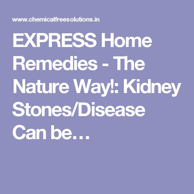 EXPRESS Home Remedies - The Nature Way!: Kidney Stones/Disease Can be…