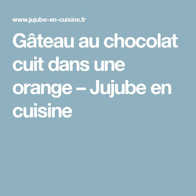 Gâteau au chocolat cuit dans une orange – Jujube en cuisine