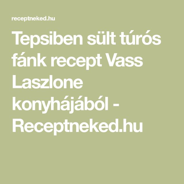 Tepsiben sült túrós fánk recept Vass Laszlone konyhájából - Receptneked.hu