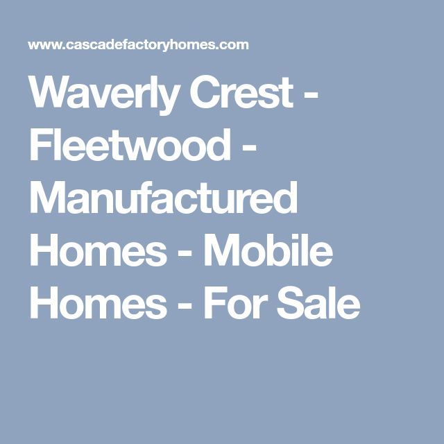 Waverly Crest - Fleetwood - Manufactured Homes - Mobile Homes - For Sale