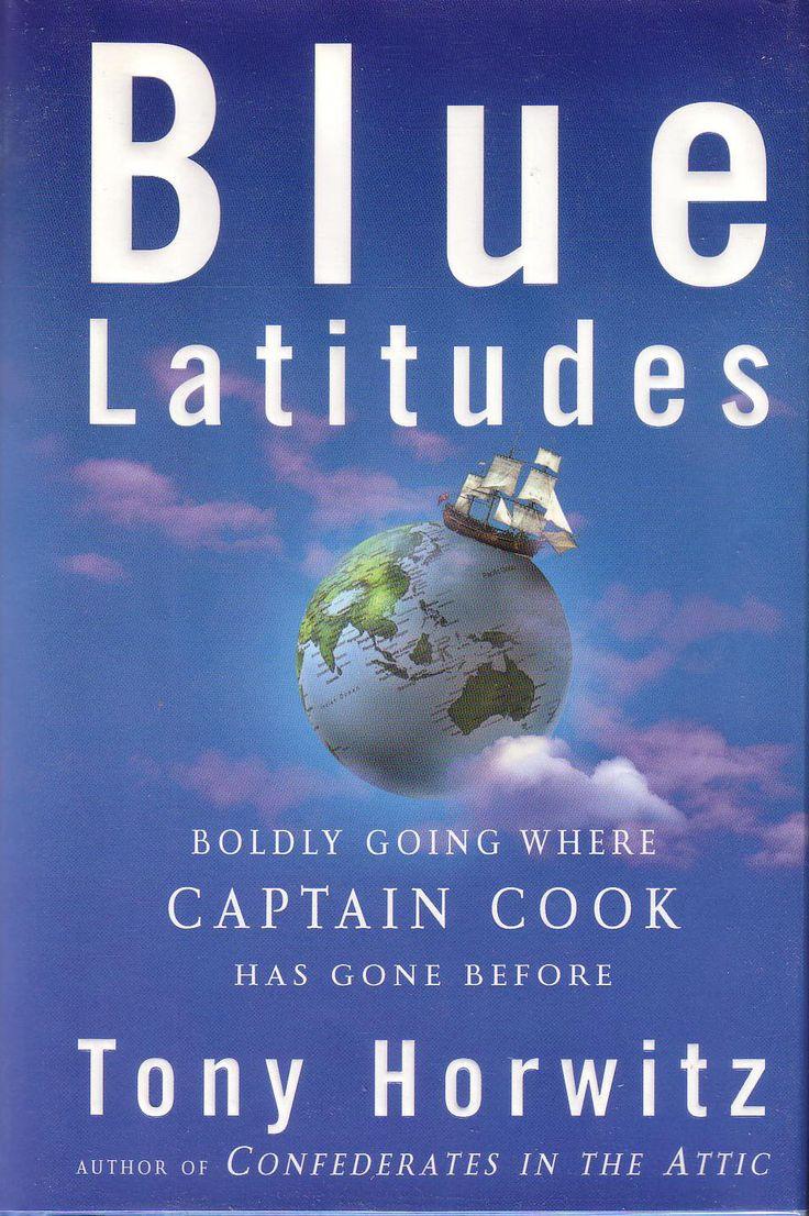 Blue Latitudes Boldly Going Where Captain Cook Has Gone Before Tony Horwitz