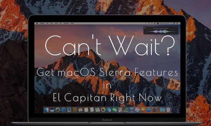 How to get macOS Sierra features in El Capitan Now