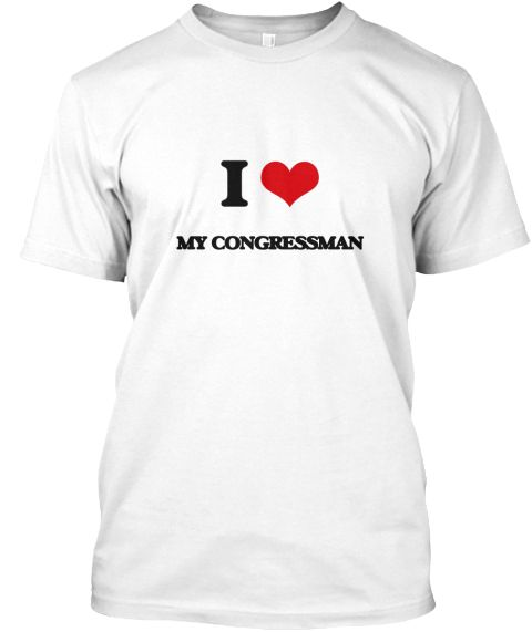 I Love My Congressman White T-Shirt Front - This is the perfect gift for someone who loves My Congressman. Thank you for visiting my page (Related terms: I heart My Congressman,My Congressman,I love Congressman,Congressman,congressman,congressperson,cong ...)