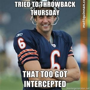 Tried to throwback Thursday That too got intercepted   blame jay cutler