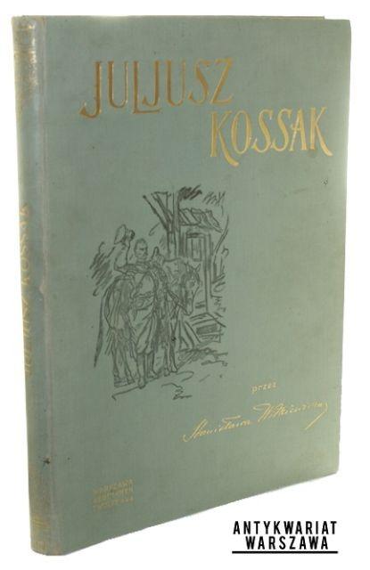 Witkiewicz Stanisław Juljusz Kossak Warszawa 1900, Nakład Gebethnera i Wolffa Str. [8], 211, [1] Oprawa płócienna (oryginalna), 32 cm.