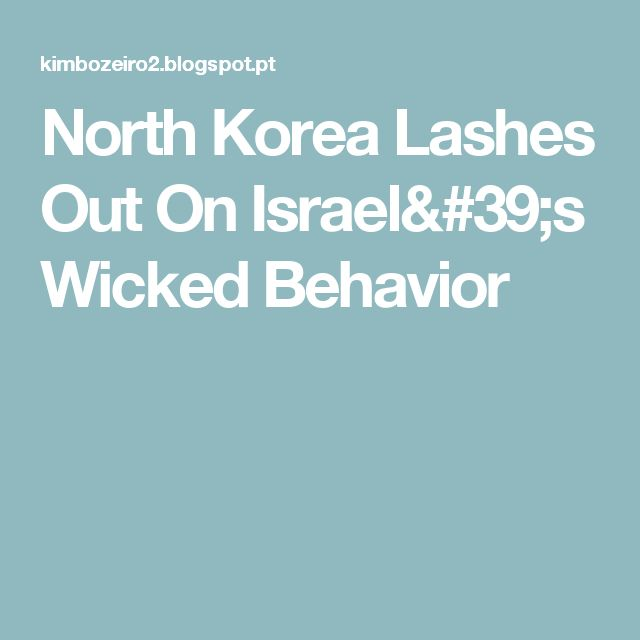 North Korea Lashes Out On Israel's Wicked Behavior