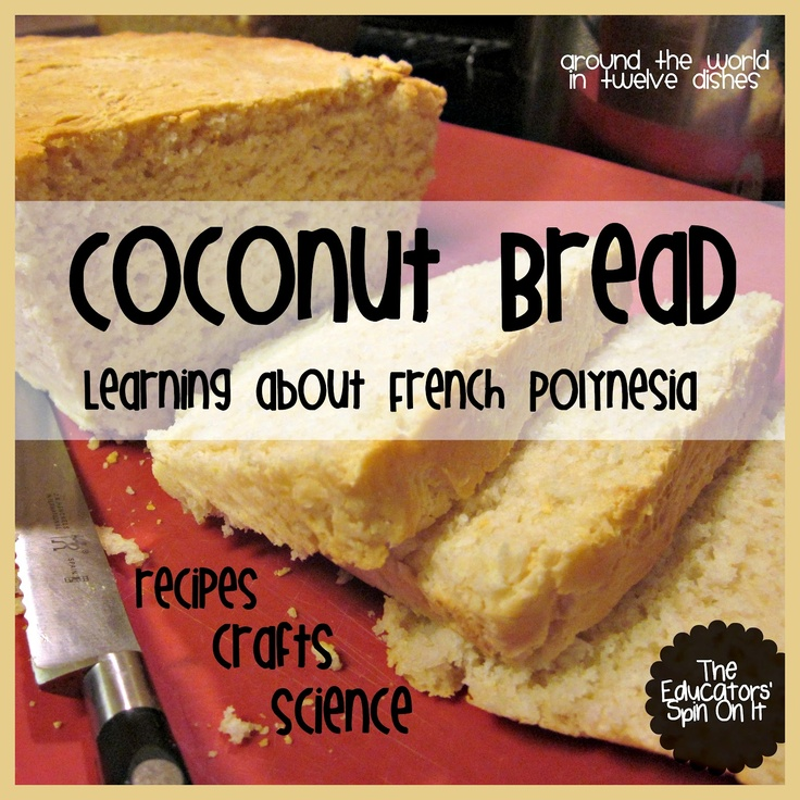 Baking Tahitian Coconut Bread with Kids including volcanic island food lesson, science lesson, geography lesson and craftty ideas about French Polynesia while the bread rises. The Educators' Spin On It cohosting Around the World in 12 Dishes