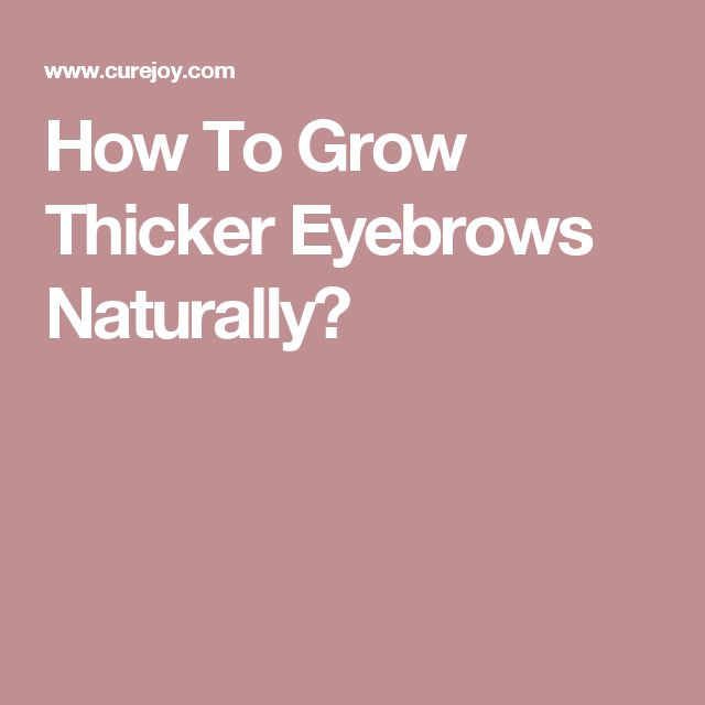 How To Grow Thicker Eyebrows Naturally?