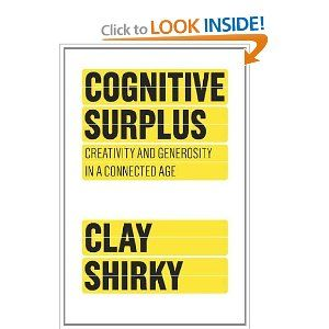 Cognitive Surplus: Creativity and Generosity in a Connected Age: Clay Shirky: Amazon.com: Books