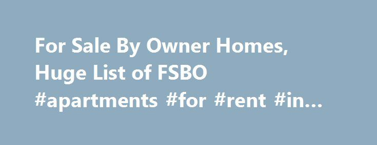 For Sale By Owner Homes, Huge List of FSBO #apartments #for #rent #in #glendale #ca http://apartments.remmont.com/for-sale-by-owner-homes-huge-list-of-fsbo-apartments-for-rent-in-glendale-ca/  #for rent by owner # Search Real Estate For Sale By Owner About ByOwner.com Who is ByOwner? We can't wait to tell you! We're on a mission to change the Real Estate industry and save Sellers thousands of dollars when selling their home. Our cutting edge technology and, marketing tools put Sellers homes…