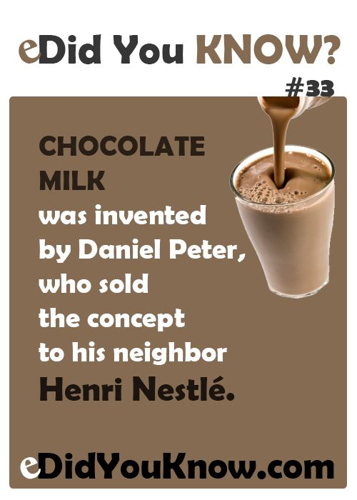Chocolate milk was invented by Daniel Peter, who sold the concept to his neighbor Henri Nestlé. ► Click here for more: eDidYouKnow.com