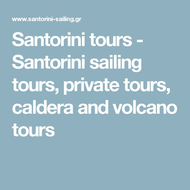 Santorini tours - Santorini sailing tours, private tours, caldera and volcano tours