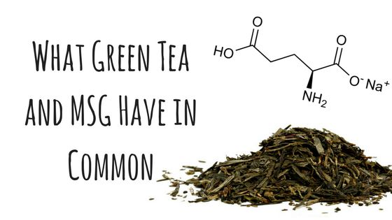 Tea For Me Please: What Green Tea and MSG Have in Common