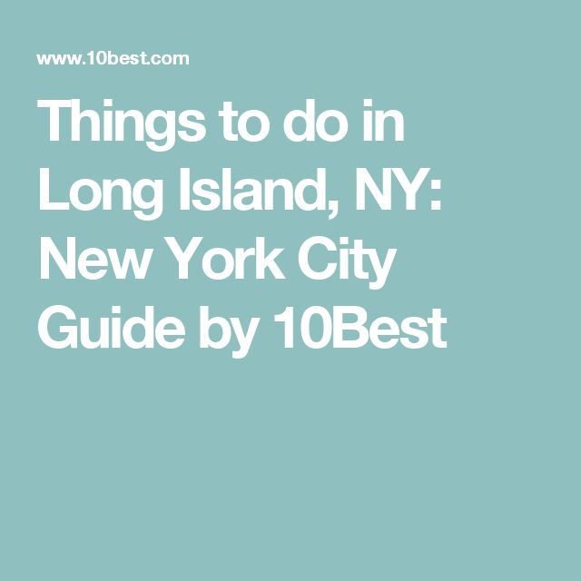 Things to do in Long Island, NY: New York City Guide by 10Best