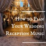 How to Plan Your Reception Music