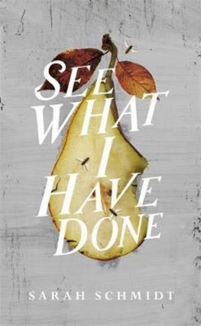 See what I have done by Sarah Schmidt | Contemporary Fiction | Eason