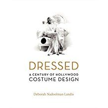 Dressed :  a century of Hollywood costume design /  Deborah Nadoolman Landis