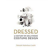 Dressed :  a century of Hollywood costume design /  Deborah Nadoolman Landis