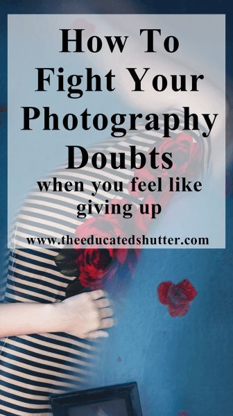 Photography tips   How to lose your photography doubts. Are my images any good? Am I wasting my time? It can be hard to snap out of. Want to know how I get back on track, deal with criticism, and conquer my photography doubts?   The Educated Shutter
