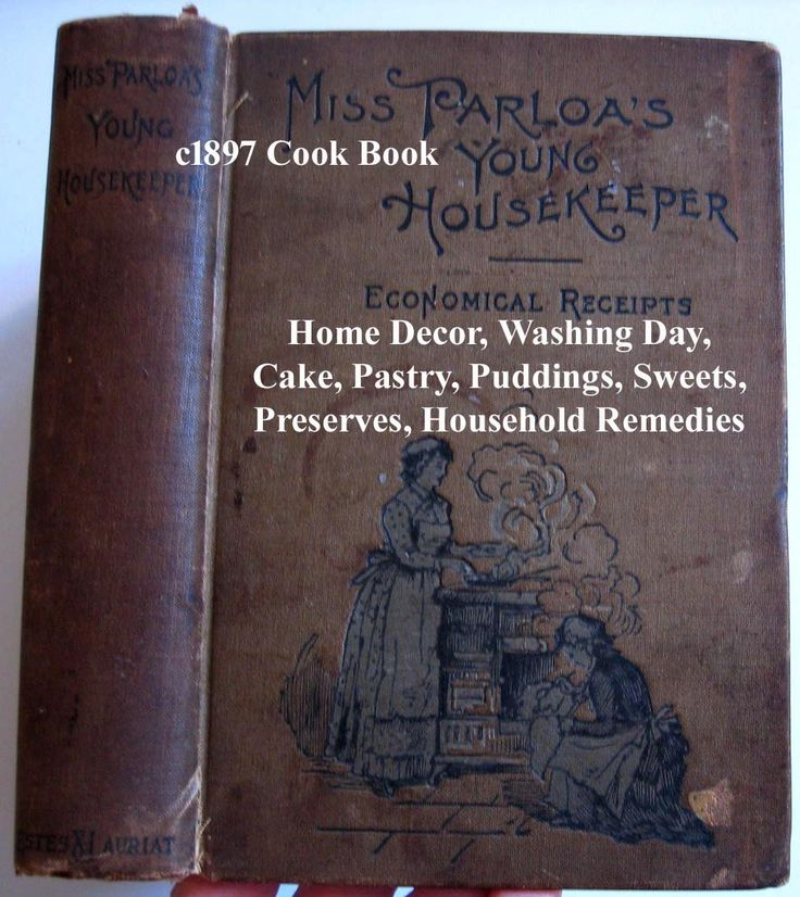 c1897 Cook Book Miss Parloa s Young Housekeeper Tea Coffee Meat Fish Bread Pastry Dessert Vegetables Household Hints Recipes Decor Maria Parloa SCARCE