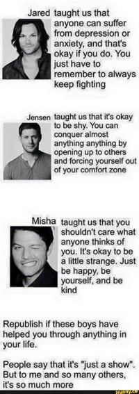 Supernatural actually really helped and is helping me get through rough times its more than a show