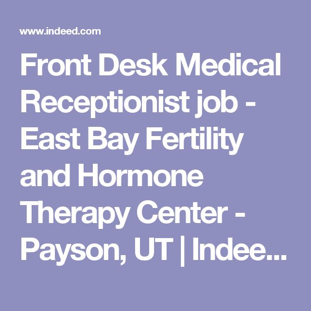 Front Desk Medical Receptionist job - East Bay Fertility and Hormone Therapy Center - Payson, UT | Indeed.com