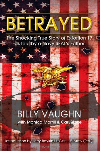 Betrayed: The Shocking True Story of Extortion 17 as told by a Navy SEAL's Father by Billy Vaughn,http://www.amazon.com/dp/1493653334/ref=cm_sw_r_pi_dp_7MxYsb1E45XEF0BG