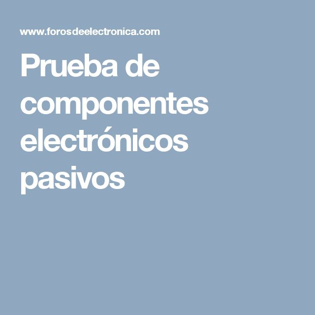 Prueba de componentes electrónicos pasivos