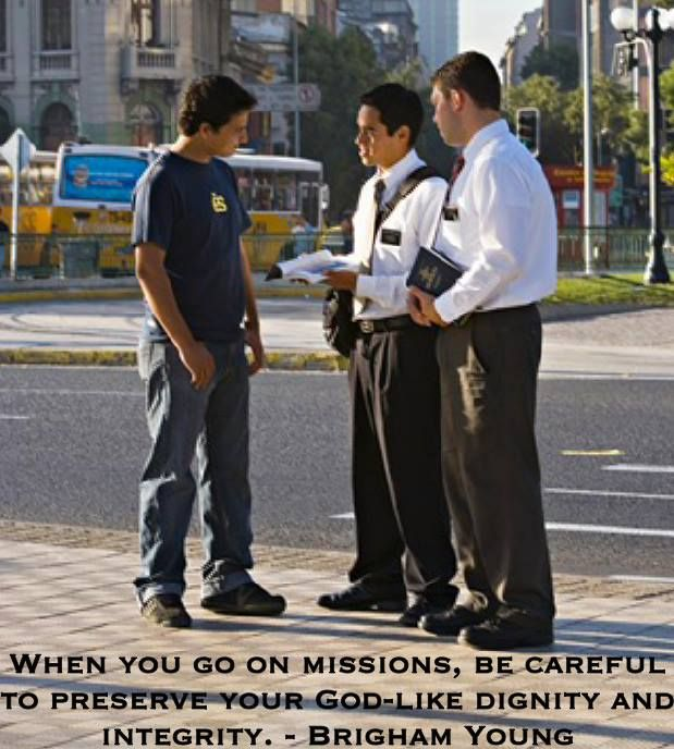 When you go on missions, be careful to preserve your God-like dignity and integrity. - Brigham Young
