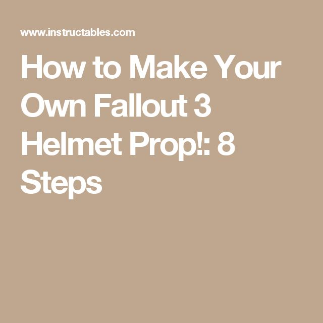How to Make Your Own Fallout 3 Helmet Prop!: 8 Steps