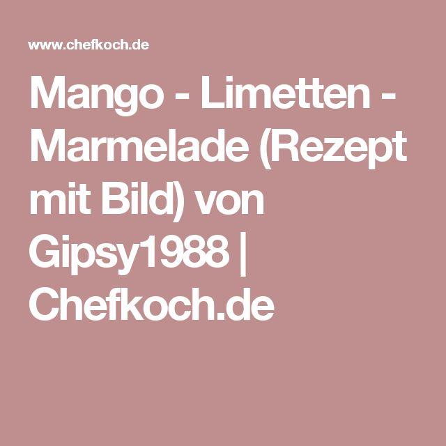 Mango - Limetten - Marmelade (Rezept mit Bild) von Gipsy1988 | Chefkoch.de