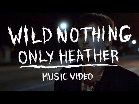 "Wild Nothing - ""Only Heather"" (Official Music Video)  ((um....wonderful?))"