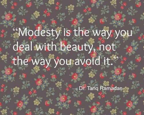 """Modesty is the way you deal with beauty, not the way you avoid it"" -Dr. Tariq Ramadan"