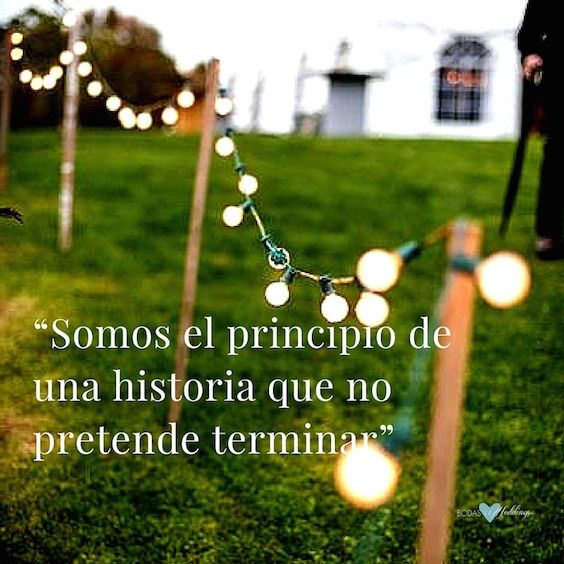 Pensamientos para invitaciones románticos. Somos el principio de una historia que no pretende terminar.