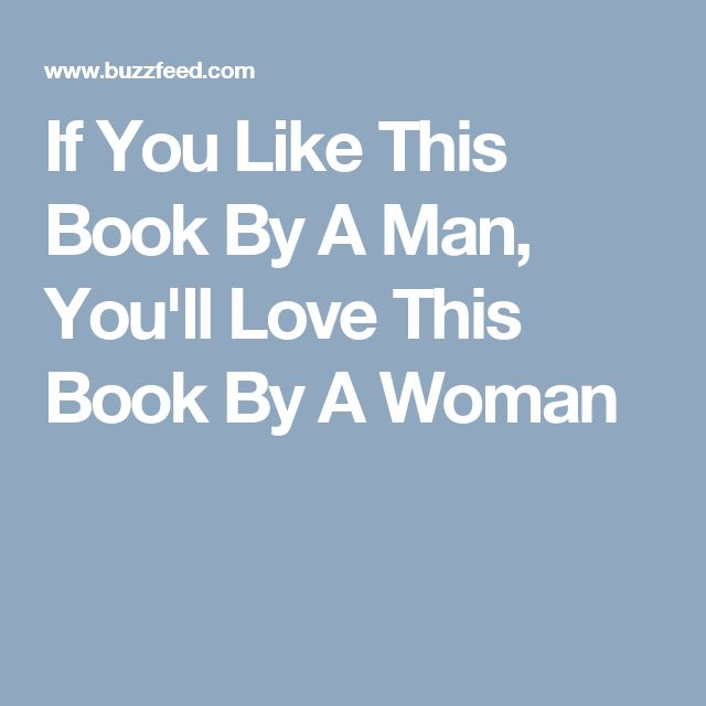 If You Like This Book By A Man, You'll Love This Book By A Woman