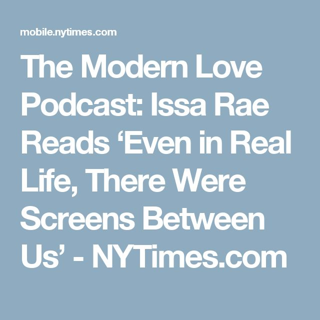 The Modern Love Podcast: Issa Rae Reads 'Even in Real Life, There Were  Screens Between Us'