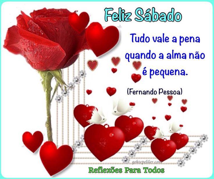 Bom Dia!  Feliz sábado! Fim de semana repleto de amor, paz, saúde... Reflexão de Fernando Pessoa. Clique na imagem e encontre esta e muitas outras reflexões, mensagens...