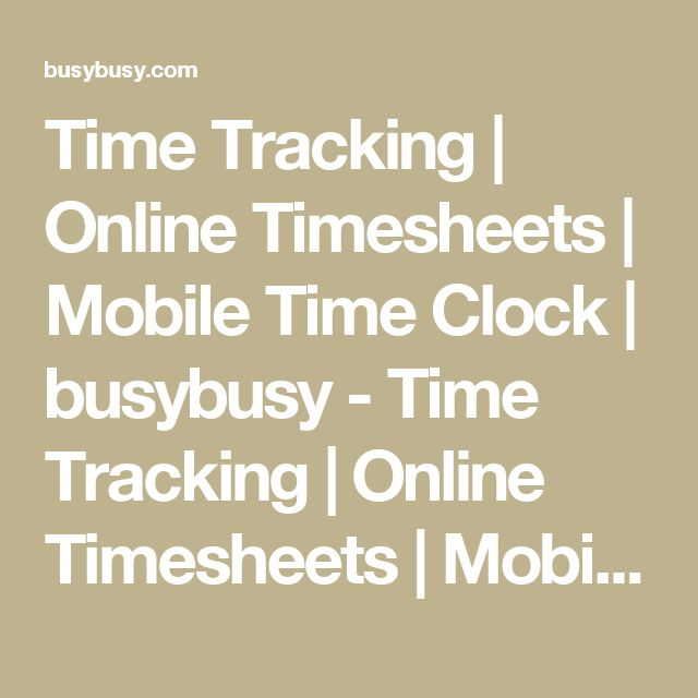 Time Tracking | Online Timesheets | Mobile Time Clock | busybusy - Time Tracking | Online Timesheets | Mobile Time Clock | busybusy