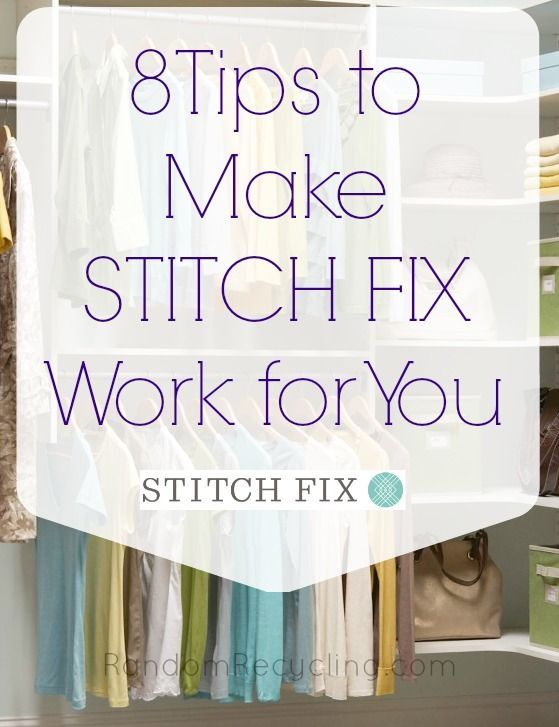 Ready to try Stitch Fix again? 8 Ways to Make Stitch Fix Work Better for You. http://randomrecycling.com/8-ways-to-make-stitch-fix-work-for-you/