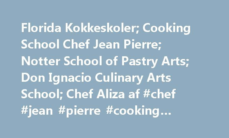Florida Kokkeskoler; Cooking School Chef Jean Pierre; Notter School of Pastry Arts; Don Ignacio Culinary Arts School; Chef Aliza af #chef #jean #pierre #cooking #school http://kentucky.nef2.com/florida-kokkeskoler-cooking-school-chef-jean-pierre-notter-school-of-pastry-arts-don-ignacio-culinary-arts-school-chef-aliza-af-chef-jean-pierre-cooking-school/  # Florida Kokkeskoler Undervist kurser på madlavning skoler Florida afspejle det aktuelle unik skæringspunktet mellem verdens køkkener…