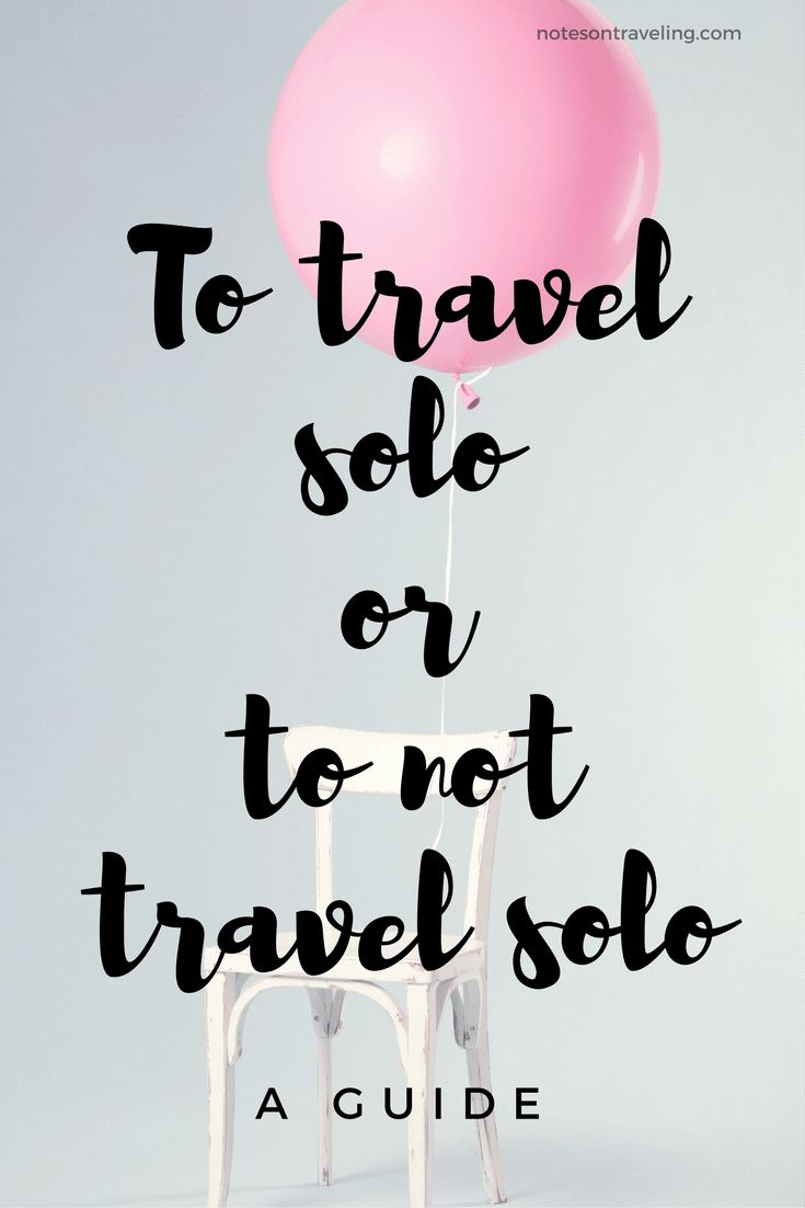 Why solo travel is the best and why not traveling alone rocks