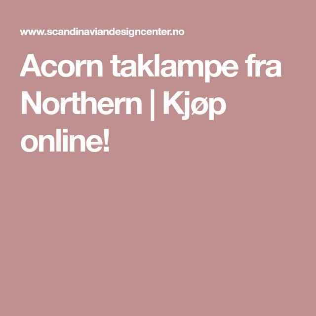 Acorn taklampe fra Northern | Kjøp online!