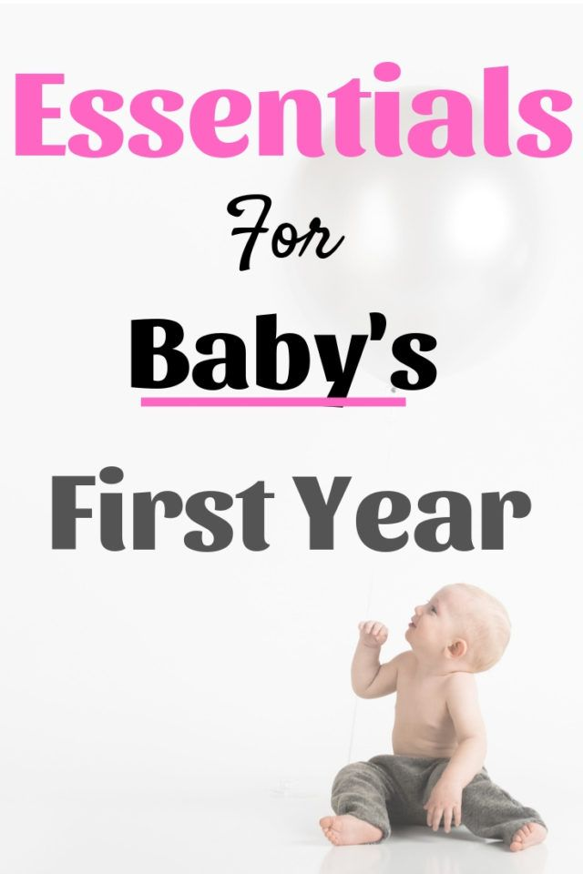 Must Haves For Baby S First Year Babies First Year New Baby Products Baby Needs
