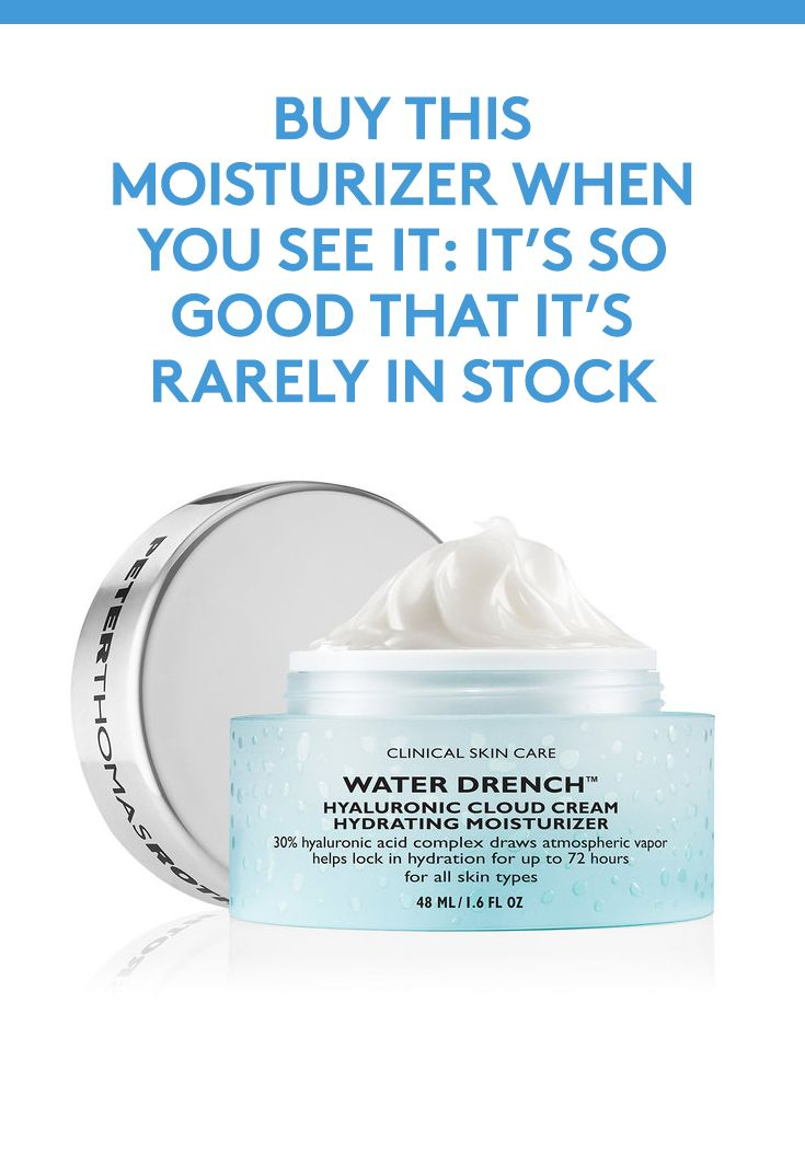 Buy This Moisturizer When You See It: A super-hydrating formula like Peter Thomas Roth's Water Drench Hyaluronic Cloud Cream would be the ultimate skincare staple, that is, if you can even get your hands on the stuff.